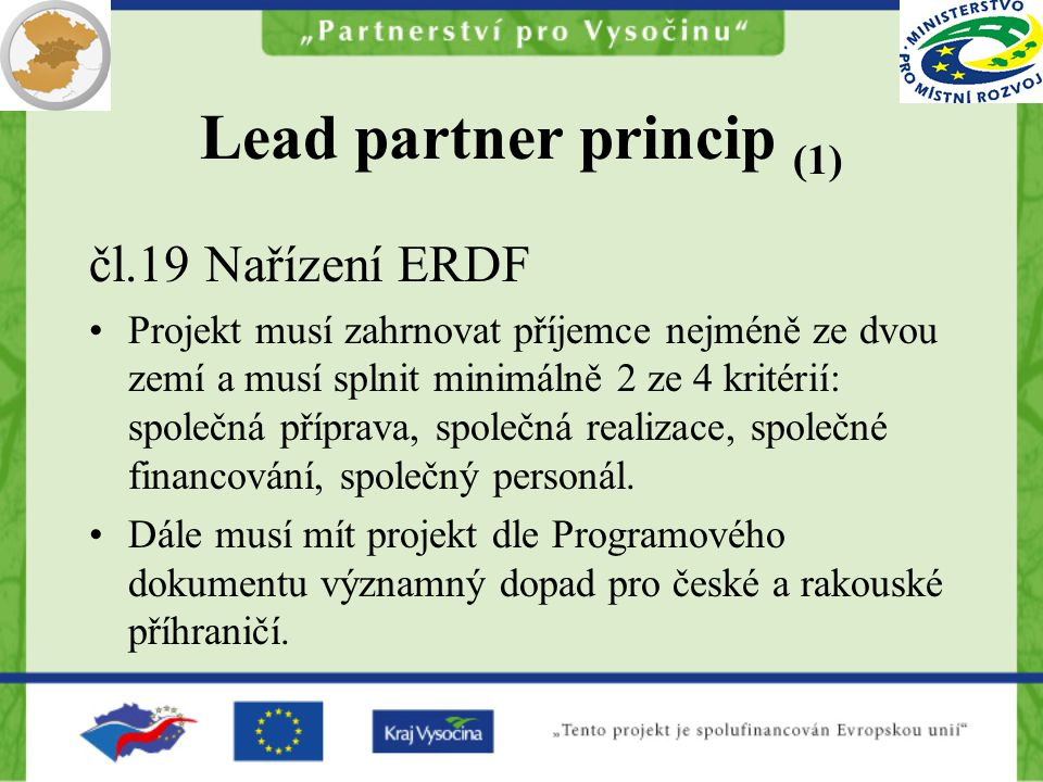 Dispoziční fond (2) Vyčleněno 10% z prostředků programu Hranice pro projekty: –Minimální hranice € 1,500 –Maximální hranice € 20,000