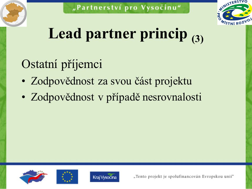 Lead partner princip (3) Ostatní příjemci Zodpovědnost za svou část projektu Zodpovědnost v případě nesrovnalosti