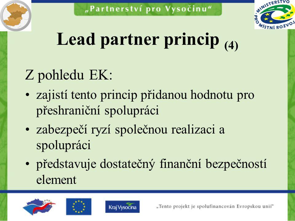 Lead partner princip (4) Z pohledu EK: zajistí tento princip přidanou hodnotu pro přeshraniční spolupráci zabezpečí ryzí společnou realizaci a spolupráci představuje dostatečný finanční bezpečností element