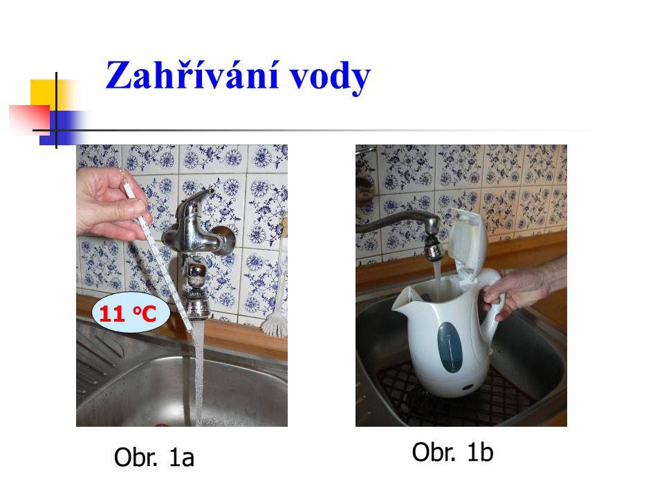 Zahřívání vody Obr. 1a 11 o C Obr. 1b