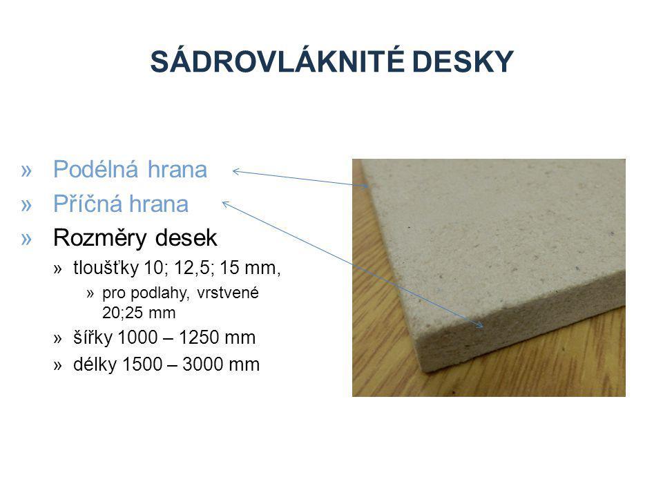 SÁDROVLÁKNITÉ DESKY »Podélná hrana »Příčná hrana »Rozměry desek »tloušťky 10; 12,5; 15 mm, »pro podlahy, vrstvené 20;25 mm »šířky 1000 – 1250 mm »délky 1500 – 3000 mm