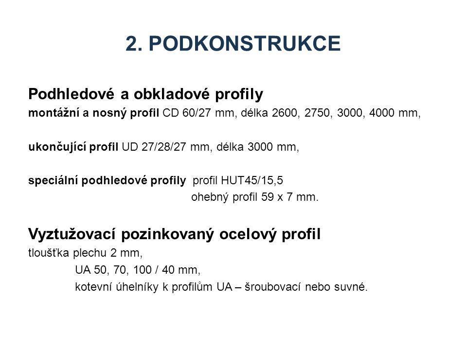 2. PODKONSTRUKCE Podhledové a obkladové profily montážní a nosný profil CD 60/27 mm, délka 2600, 2750, 3000, 4000 mm, ukončující profil UD 27/28/27 mm