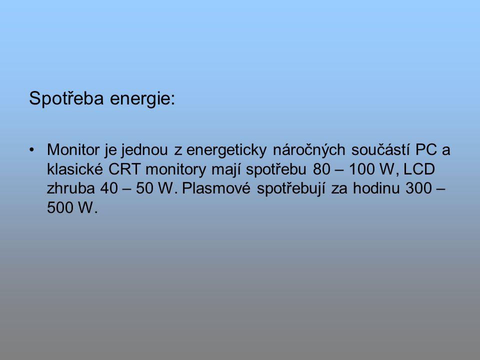 Spotřeba energie: Monitor je jednou z energeticky náročných součástí PC a klasické CRT monitory mají spotřebu 80 – 100 W, LCD zhruba 40 – 50 W.