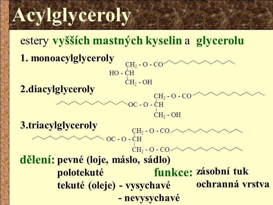 Acylglyceroly estery vyšších mastných kyselin a glycerolu HO - CH CH 2 - O - CO CH 2 - OH 1. monoacylglyceroly CH 2 - O - CO OC - O - CH CH 2 - OH 2.d