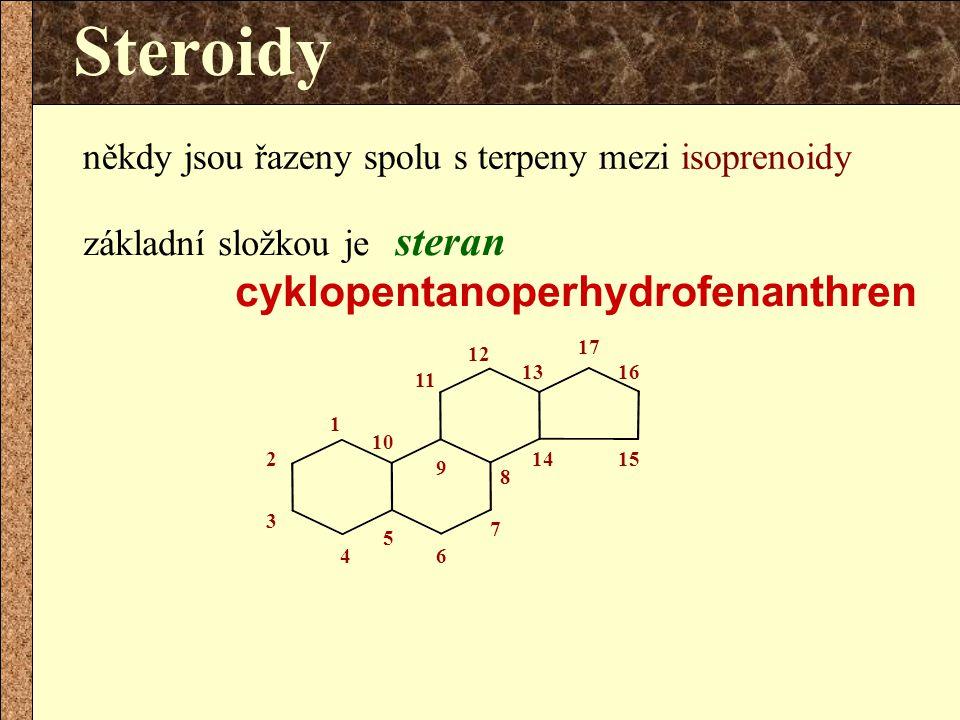 někdy jsou řazeny spolu s terpeny mezi isoprenoidy 1 2 3 4 5 6 7 8 9 10 11 12 13 1415 16 základní složkou je steran cyklopentanoperhydrofenanthren 17