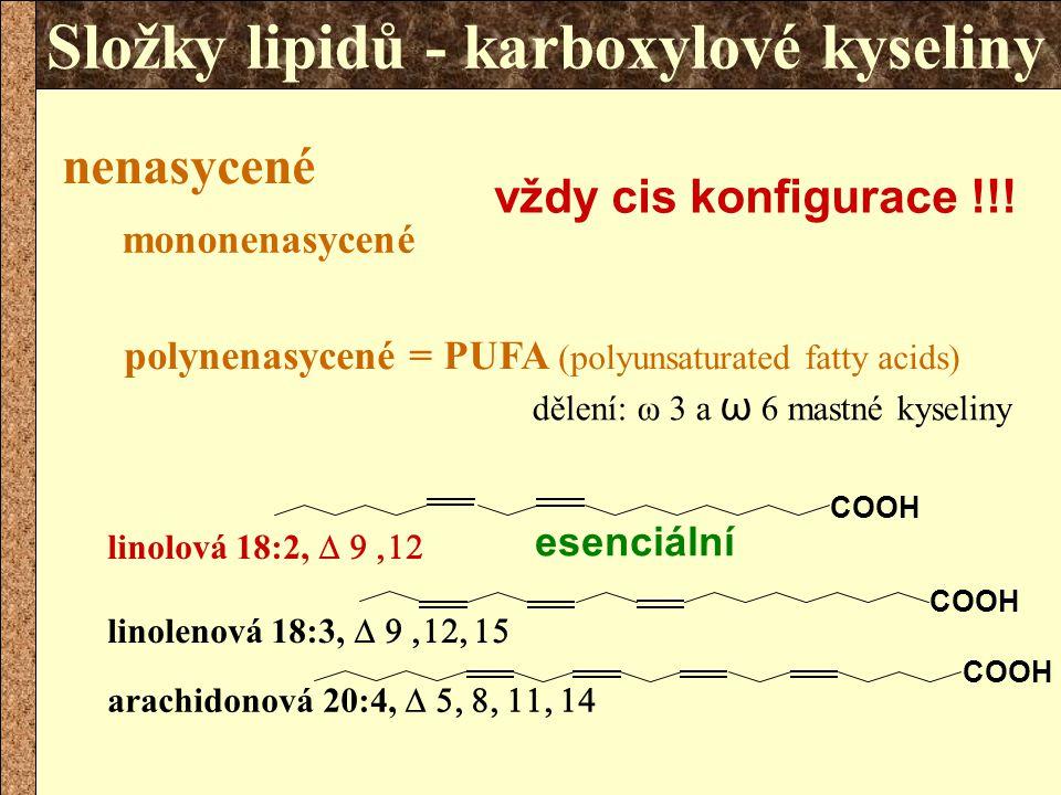 poloha dvojné vazby ω3, ω6, ω9 – od posledního C Δx – od karboxylového konce Vyšší mastné kyseliny Polynenasycené MK ω3ω3ω6ω6 α-linolenová C18:3 cis-Δ9, 12, 15 linolová C18:2 cis-Δ9, 12 eikosapentaenová EPA C20:5 cis-Δ5,8,11,14,17 γ-linolenová C18:3 cis-Δ6, 9, 12 docosahexaenová DHA C22:6 arachidonová C20:4 cis-Δ5,8,11,14