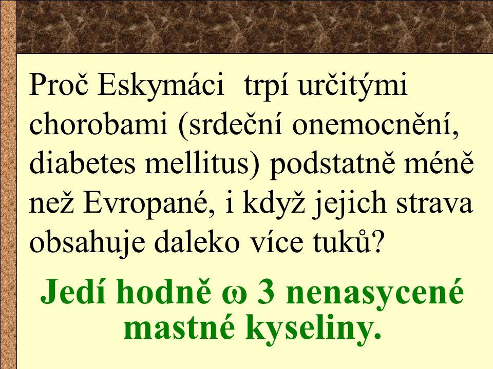 Proč Eskymáci trpí určitými chorobami (srdeční onemocnění, diabetes mellitus) podstatně méně než Evropané, i když jejich strava obsahuje daleko více t