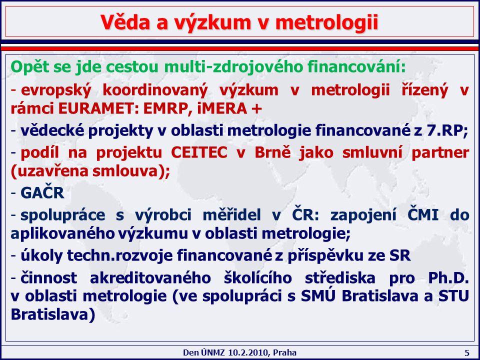 5 Den ÚNMZ 10.2.2010, Praha Věda a výzkum v metrologii Opět se jde cestou multi-zdrojového financování: - evropský koordinovaný výzkum v metrologii ří