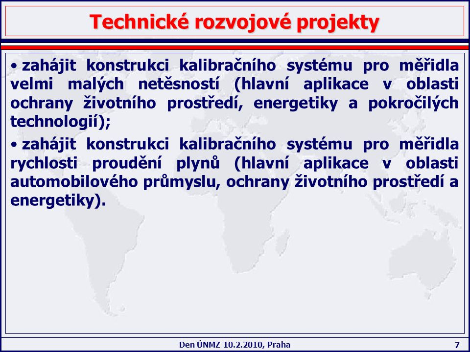 7 Den ÚNMZ 10.2.2010, Praha Technické rozvojové projekty zahájit konstrukci kalibračního systému pro měřidla velmi malých netěsností (hlavní aplikace