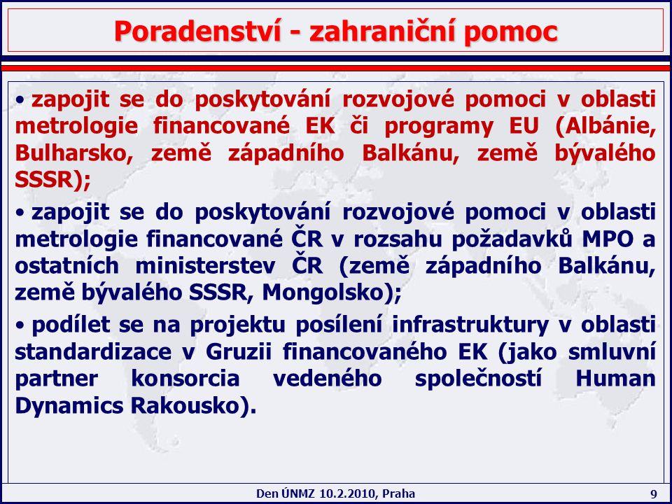 9 Den ÚNMZ 10.2.2010, Praha Poradenství - zahraniční pomoc zapojit se do poskytování rozvojové pomoci v oblasti metrologie financované EK či programy