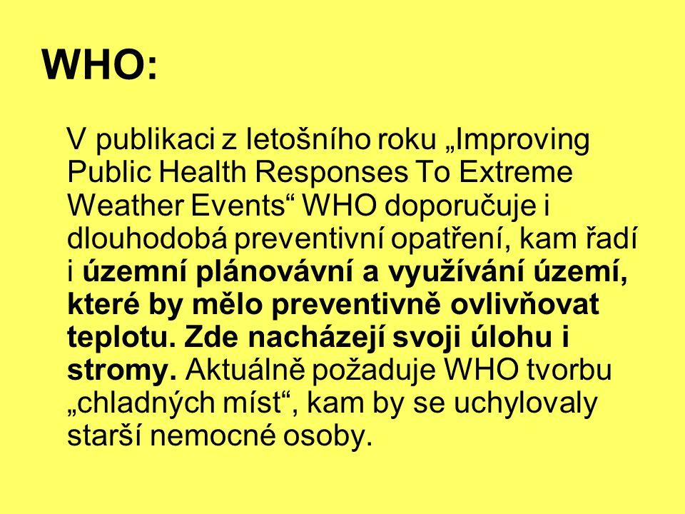 """WHO: V publikaci z letošního roku """"Improving Public Health Responses To Extreme Weather Events WHO doporučuje i dlouhodobá preventivní opatření, kam řadí i územní plánovávní a využívání území, které by mělo preventivně ovlivňovat teplotu."""