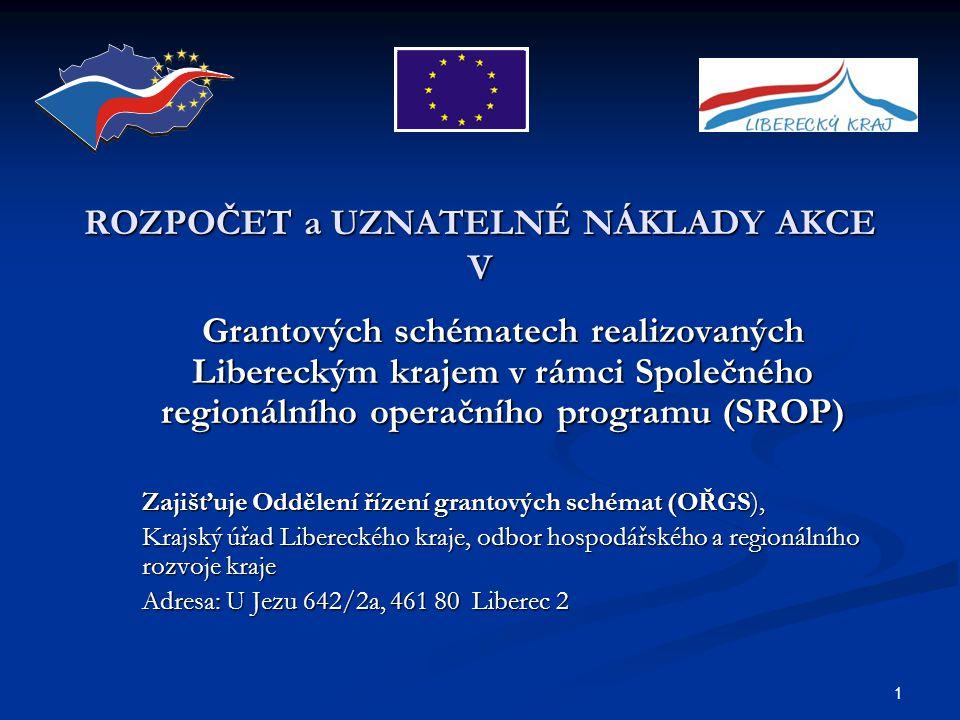 1 ROZPOČET a UZNATELNÉ NÁKLADY AKCE V Grantových schématech realizovaných Libereckým krajem v rámci Společného regionálního operačního programu (SROP)