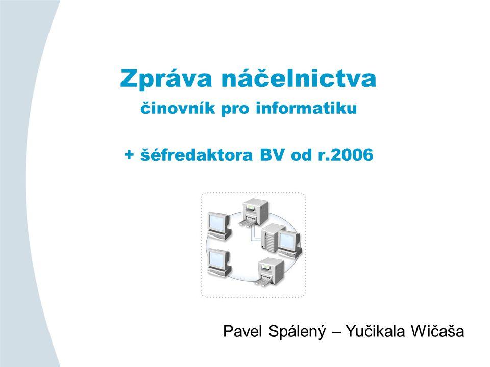 Zpráva náčelnictva činovník pro informatiku + šéfredaktora BV od r.2006 Pavel Spálený – Yučikala Wičaša