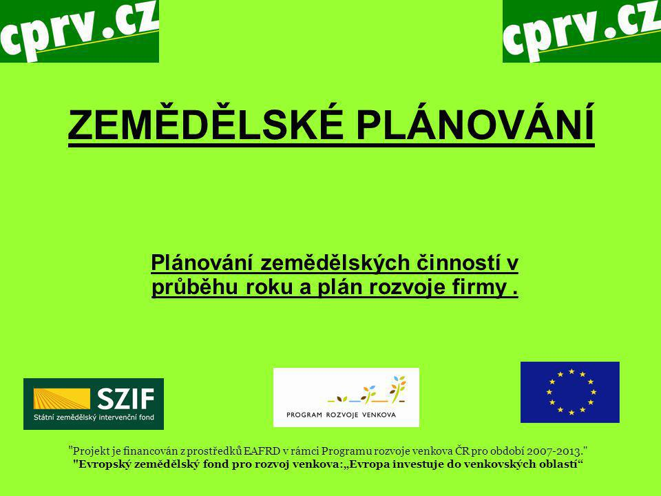 ZEMĚDĚLSKÉ PLÁNOVÁNÍ Plánování zemědělských činností v průběhu roku a plán rozvoje firmy.