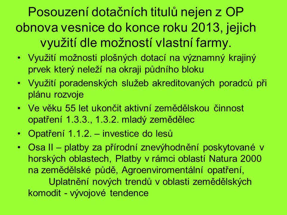 Posouzení dotačních titulů nejen z OP obnova vesnice do konce roku 2013, jejich využití dle možností vlastní farmy.