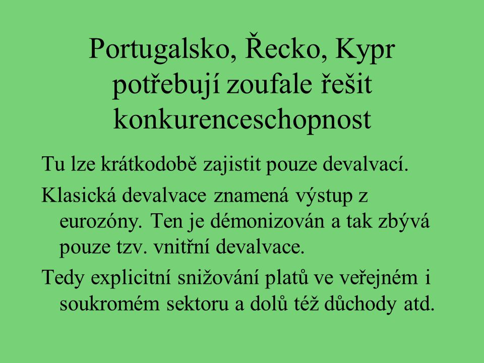 Portugalsko, Řecko, Kypr potřebují zoufale řešit konkurenceschopnost Tu lze krátkodobě zajistit pouze devalvací. Klasická devalvace znamená výstup z e