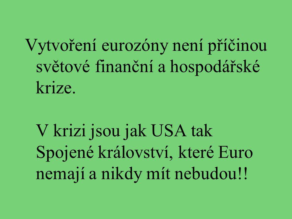 Vytvoření eurozóny není příčinou světové finanční a hospodářské krize. V krizi jsou jak USA tak Spojené království, které Euro nemají a nikdy mít nebu
