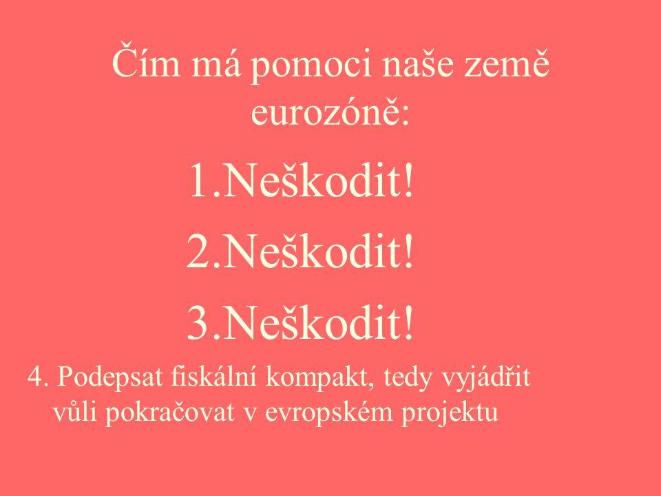 Čím má pomoci naše země eurozóně: 1.Neškodit! 2.Neškodit! 3.Neškodit! 4. Podepsat fiskální kompakt, tedy vyjádřit vůli pokračovat v evropském projektu