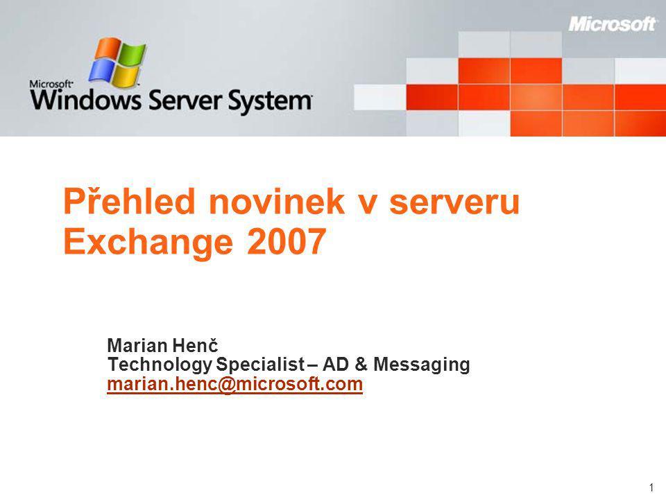1 Přehled novinek v serveru Exchange 2007 Marian Henč Technology Specialist – AD & Messaging marian.henc@microsoft.com marian.henc@microsoft.com