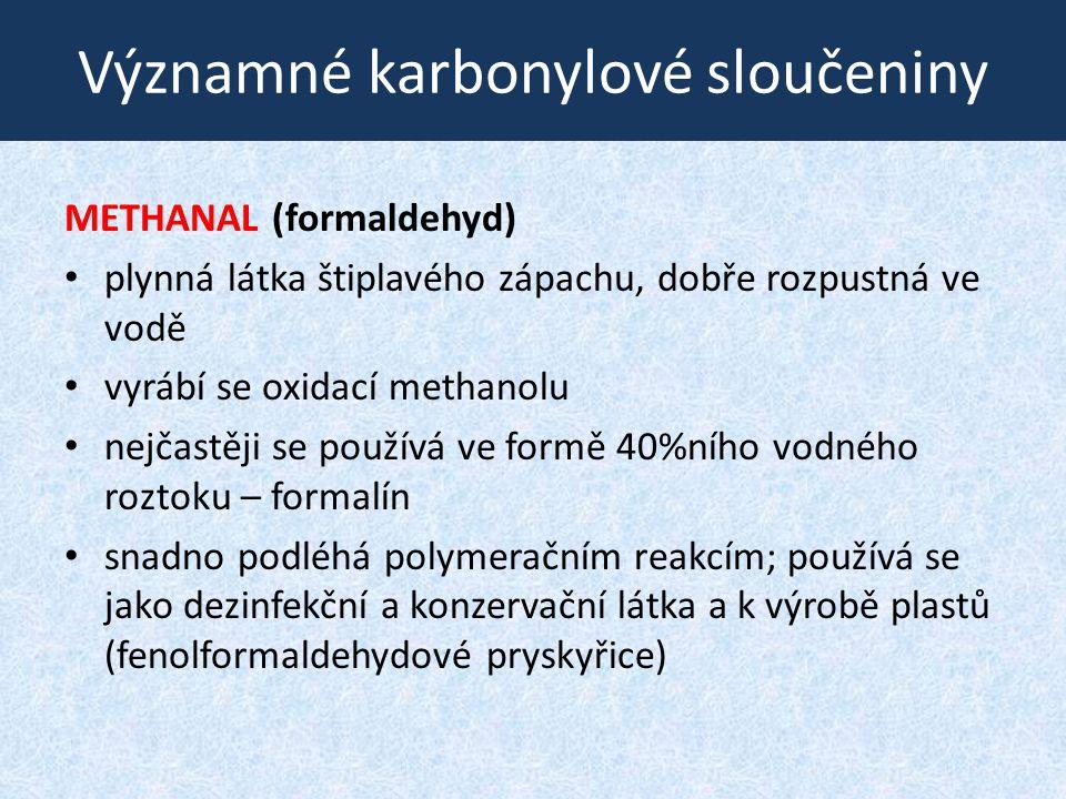 Významné karbonylové sloučeniny METHANAL (formaldehyd) plynná látka štiplavého zápachu, dobře rozpustná ve vodě vyrábí se oxidací methanolu nejčastěji