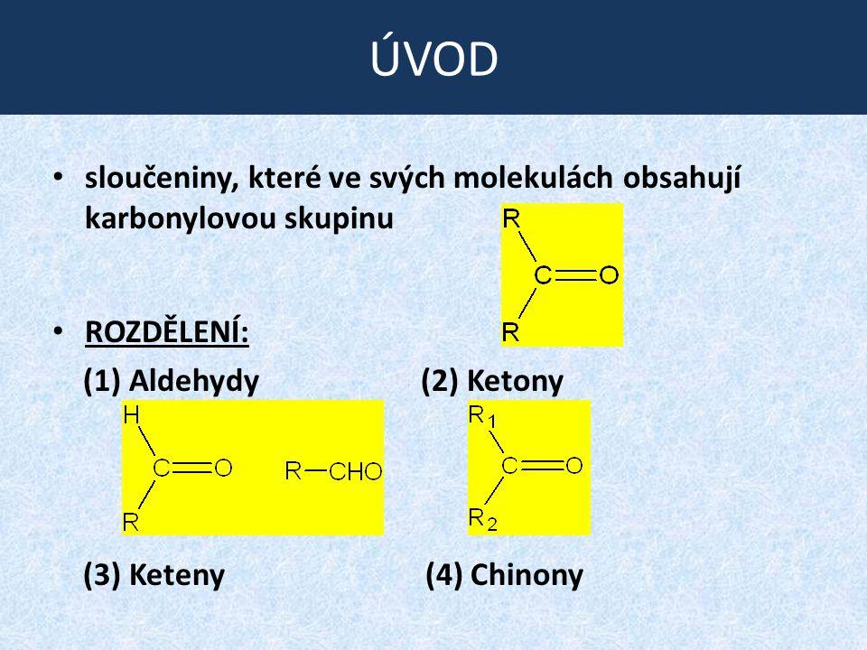 ÚVOD sloučeniny, které ve svých molekulách obsahují karbonylovou skupinu ROZDĚLENÍ: (1) Aldehydy (2) Ketony (3) Keteny (4) Chinony