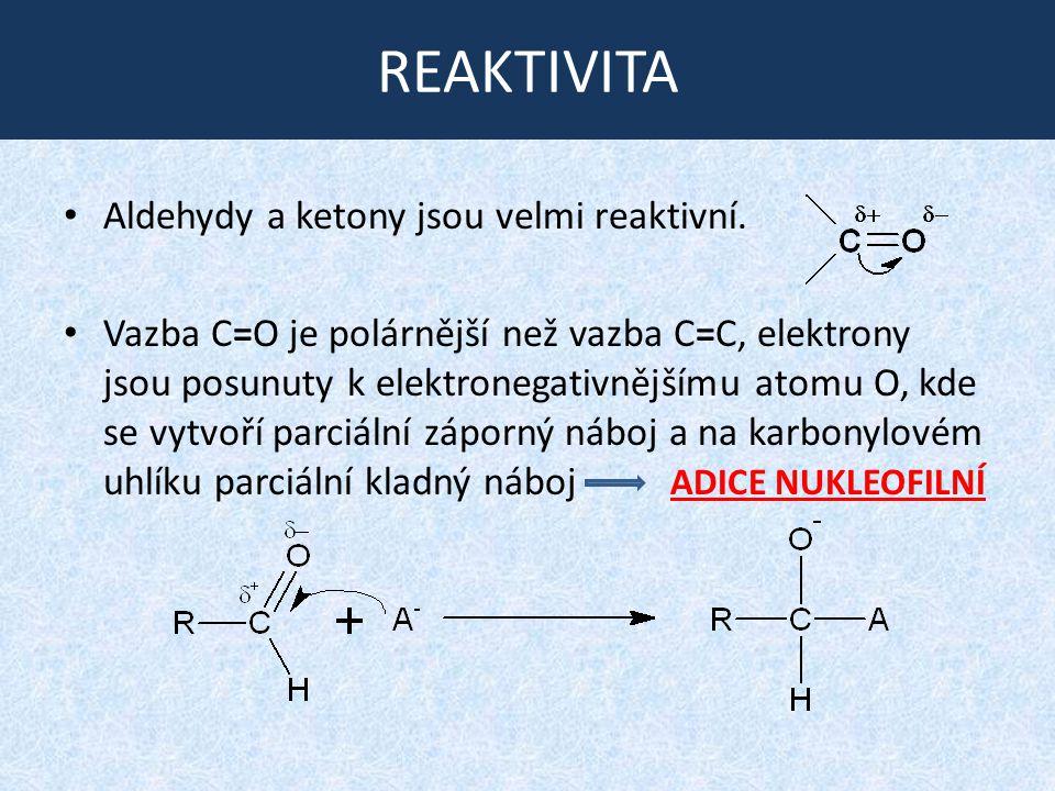 REAKTIVITA Aldehydy a ketony jsou velmi reaktivní. Vazba C=O je polárnější než vazba C=C, elektrony jsou posunuty k elektronegativnějšímu atomu O, kde