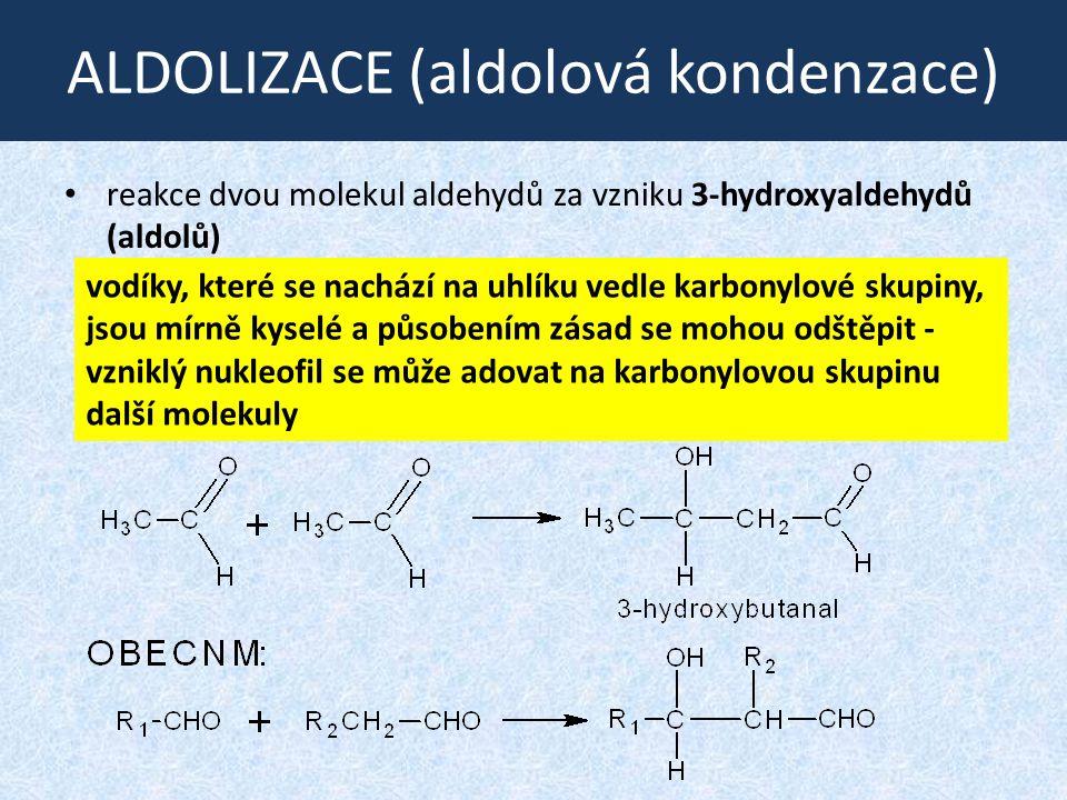 ALDOLIZACE (aldolová kondenzace) reakce dvou molekul aldehydů za vzniku 3-hydroxyaldehydů (aldolů) vodíky, které se nachází na uhlíku vedle karbonylov