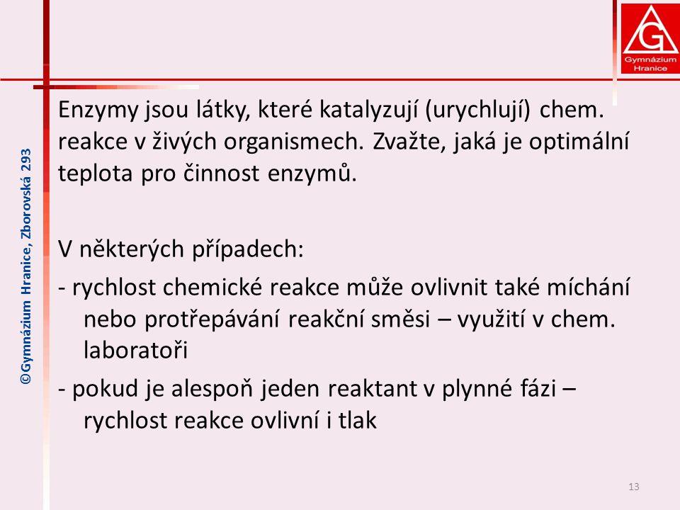 Enzymy jsou látky, které katalyzují (urychlují) chem.