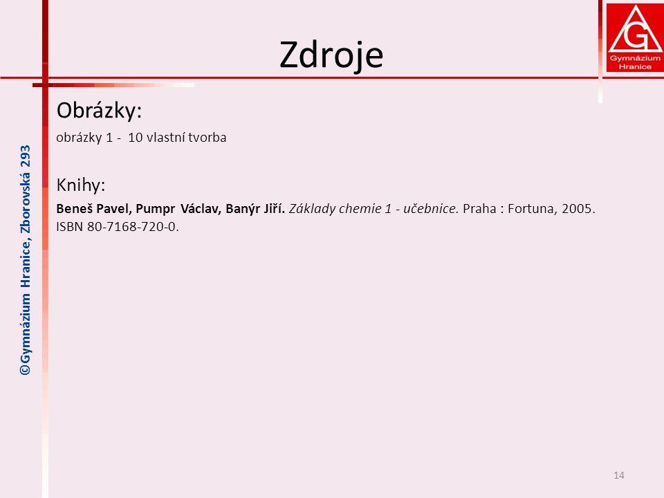 Zdroje Obrázky: obrázky 1 - 10 vlastní tvorba Knihy: Beneš Pavel, Pumpr Václav, Banýr Jiří.