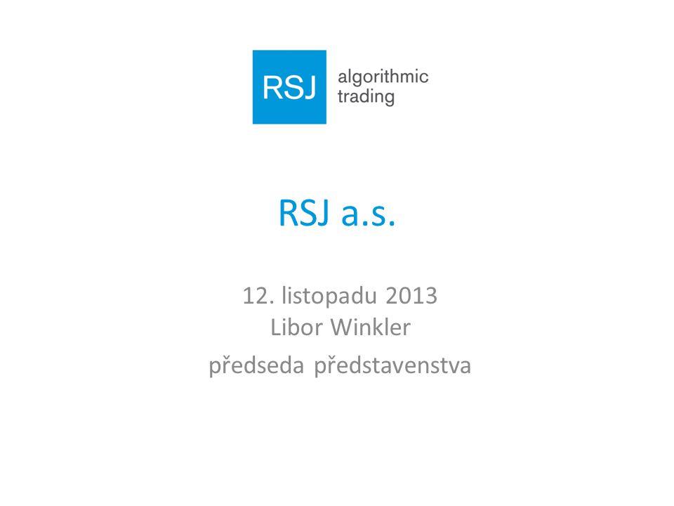 RSJ a.s. 12. listopadu 2013 Libor Winkler předseda představenstva