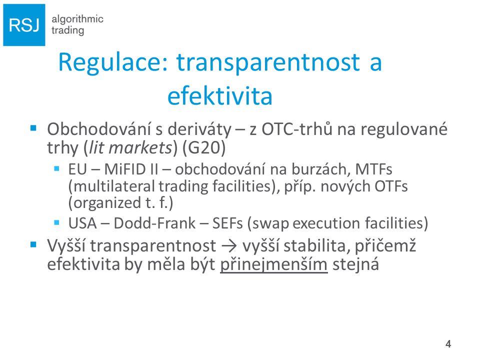 Regulace: transparentnost a efektivita  Obchodování s deriváty – z OTC-trhů na regulované trhy (lit markets) (G20)  EU – MiFID II – obchodování na burzách, MTFs (multilateral trading facilities), příp.