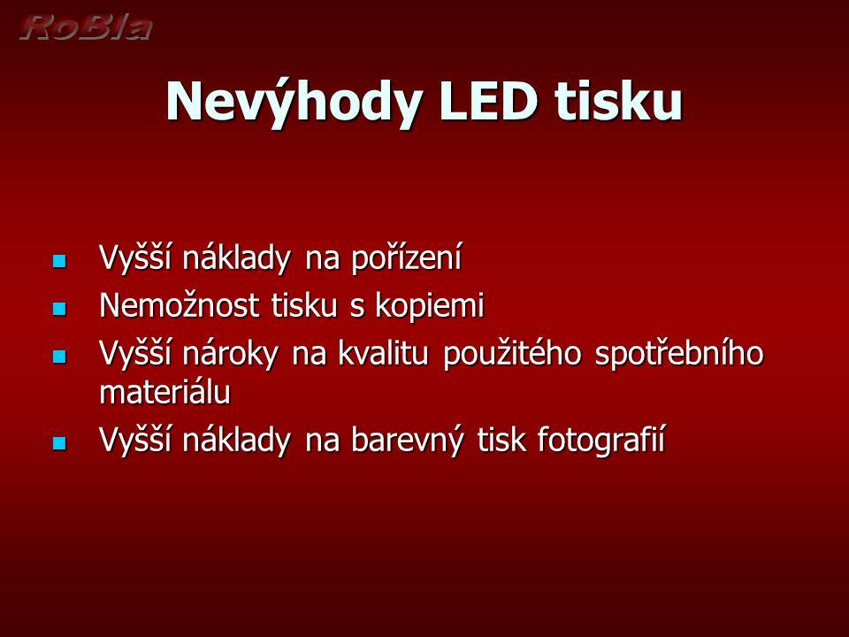 Nevýhody LED tisku Vyšší náklady na pořízení Vyšší náklady na pořízení Nemožnost tisku s kopiemi Nemožnost tisku s kopiemi Vyšší nároky na kvalitu pou