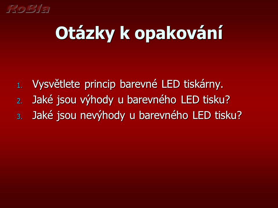 Otázky k opakování 1. Vysvětlete princip barevné LED tiskárny. 2. Jaké jsou výhody u barevného LED tisku? 3. Jaké jsou nevýhody u barevného LED tisku?