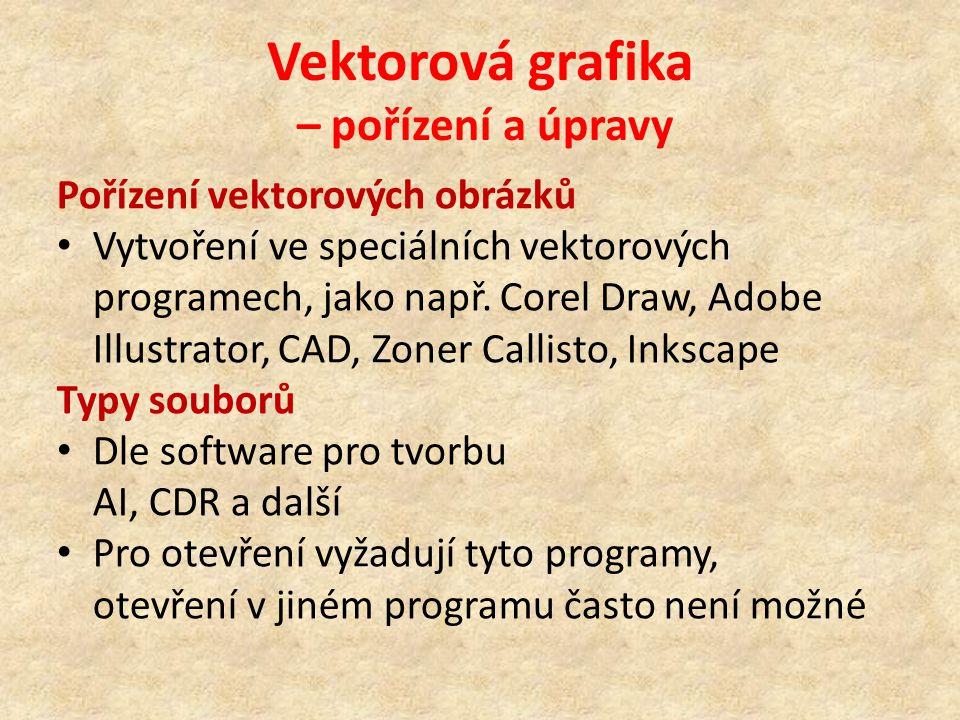 Vektorová grafika – pořízení a úpravy Pořízení vektorových obrázků Vytvoření ve speciálních vektorových programech, jako např.
