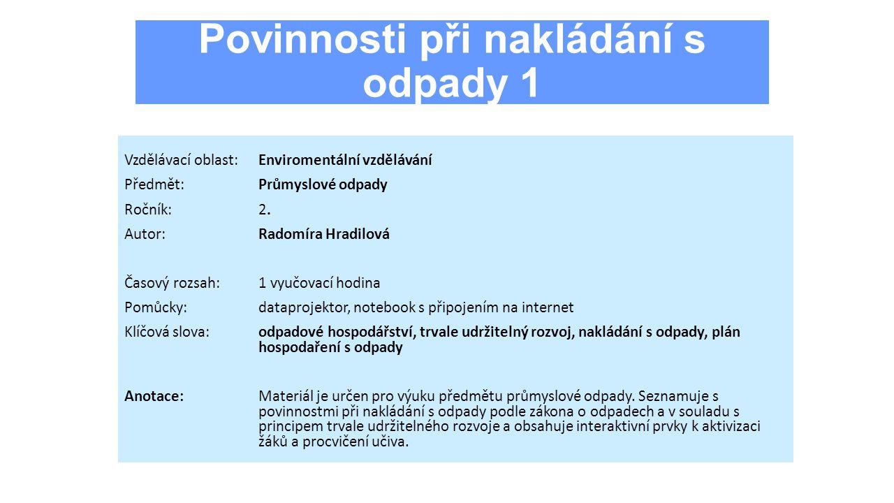 Povinnosti při nakládání s odpady 1 Vzdělávací oblast:Enviromentální vzdělávání Předmět:Průmyslové odpady Ročník:2.