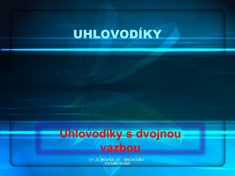 UHLOVODÍKY Uhlovodíky s dvojnou vazbou VY_32_INOVACE_07 - UHLOVODÍKY- DVOJNÁ VAZBA