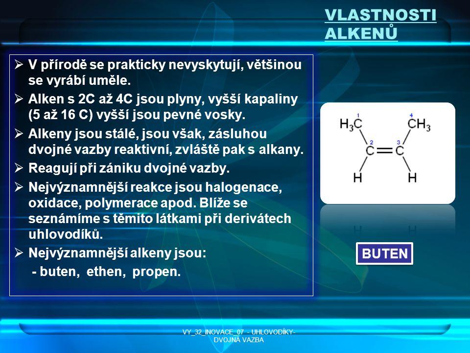 VLASTNOSTI ALKENŮ VV přírodě se prakticky nevyskytují, většinou se vyrábí uměle. AAlken s 2C až 4C jsou plyny, vyšší kapaliny (5 až 16 C) vyšší js