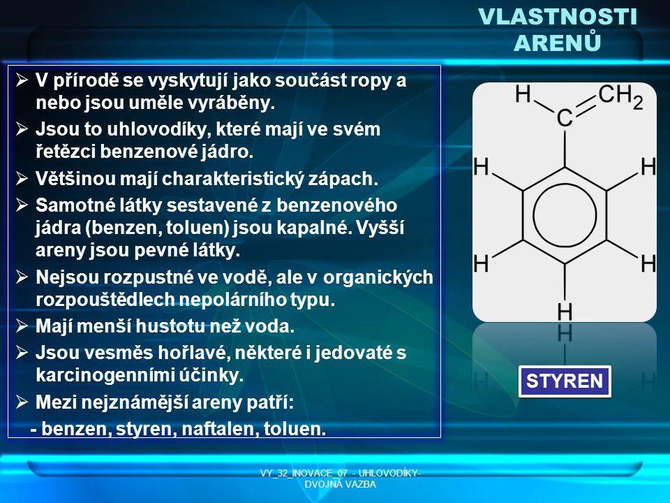 VLASTNOSTI ARENŮ VV přírodě se vyskytují jako součást ropy a nebo jsou uměle vyráběny. JJsou to uhlovodíky, které mají ve svém řetězci benzenové j