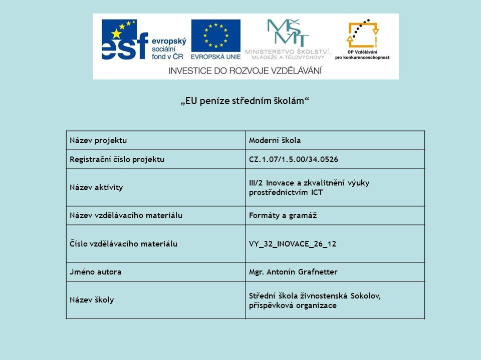 Název projektuModerní škola Registrační číslo projektuCZ.1.07/1.5.00/34.0526 Název aktivity III/2 Inovace a zkvalitnění výuky prostřednictvím ICT Název vzdělávacího materiáluFormáty a gramáž Číslo vzdělávacího materiáluVY_32_INOVACE_26_12 Jméno autoraMgr.