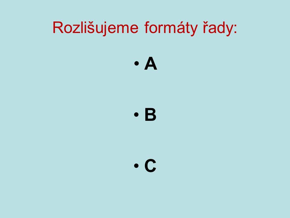 Rozlišujeme formáty řady: A B C