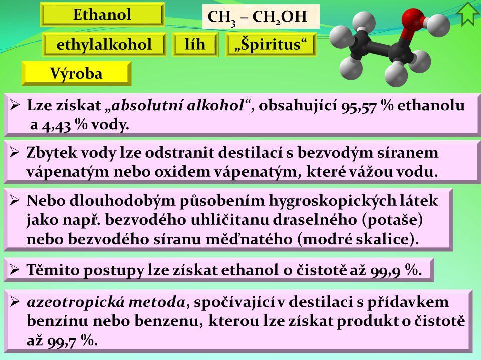 """Ethanol CH 3 – CH 2 OH ethylalkohol líh""""Špiritus  Lze získat """"absolutní alkohol , obsahující 95,57 % ethanolu a 4,43 % vody."""