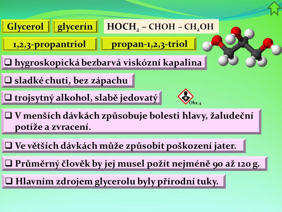 propan-1,2,3-triol HOCH 2 – CHOH – CH 2 OH 1,2,3-propantriol  V menších dávkách způsobuje bolesti hlavy, žaludeční potíže a zvracení.