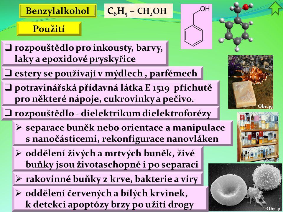 Obr.41 Obr.40 Obr.39 Benzylalkohol  estery se používají v mýdlech, parfémech  rozpouštědlo pro inkousty, barvy, laky a epoxidové pryskyřice  potravinářská přídavná látka E 1519 příchutě pro některé nápoje, cukrovinky a pečivo.
