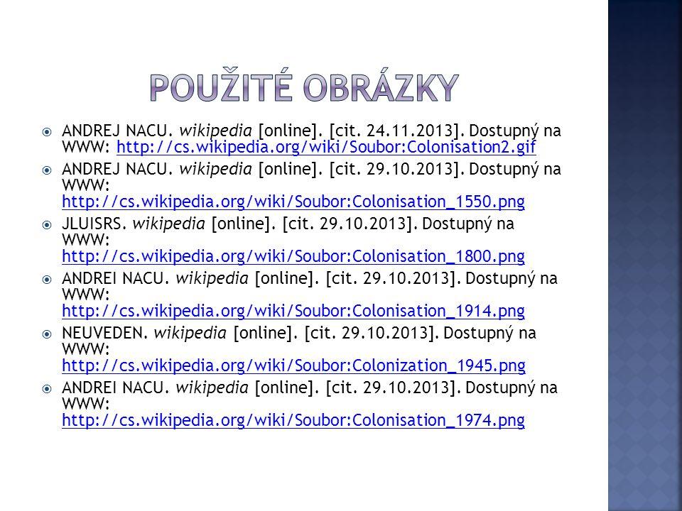  ANDREJ NACU. wikipedia [online]. [cit. 24.11.2013]. Dostupný na WWW: http://cs.wikipedia.org/wiki/Soubor:Colonisation2.gifhttp://cs.wikipedia.org/wi