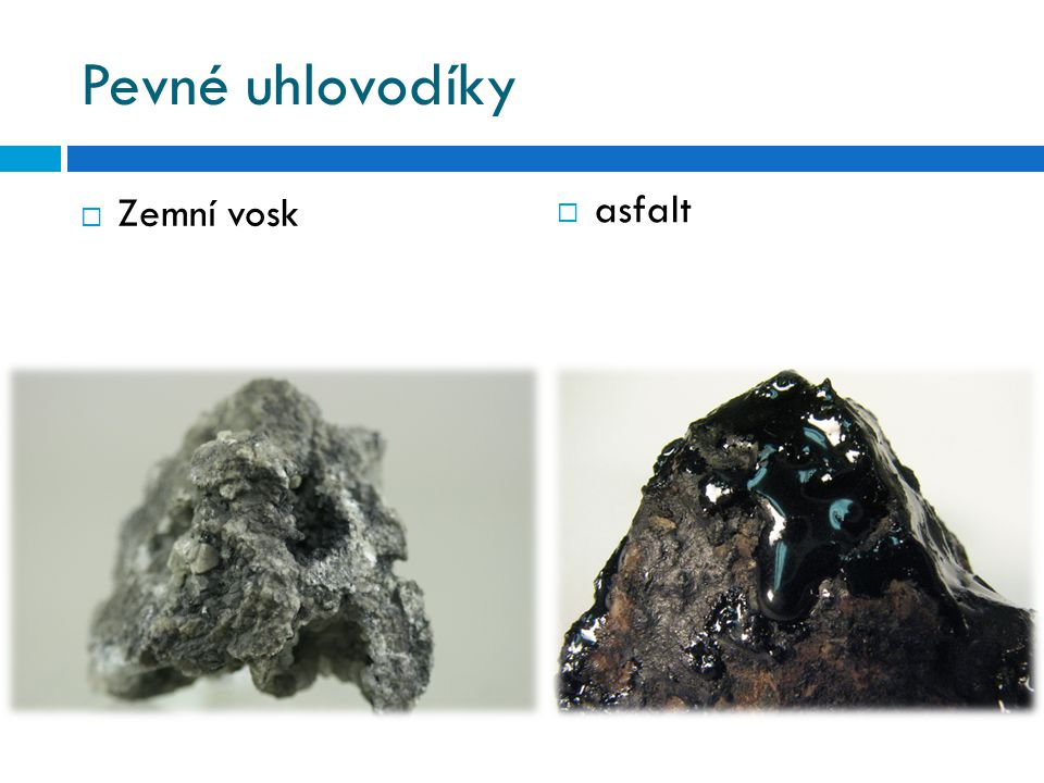 Pevné uhlovodíky  Zemní vosk  asfalt