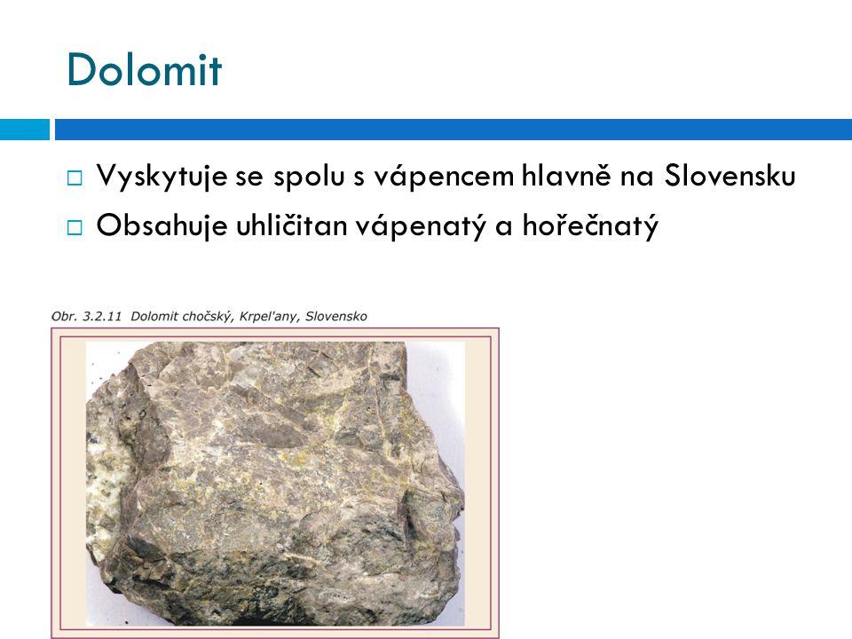 Dolomit  Vyskytuje se spolu s vápencem hlavně na Slovensku  Obsahuje uhličitan vápenatý a hořečnatý