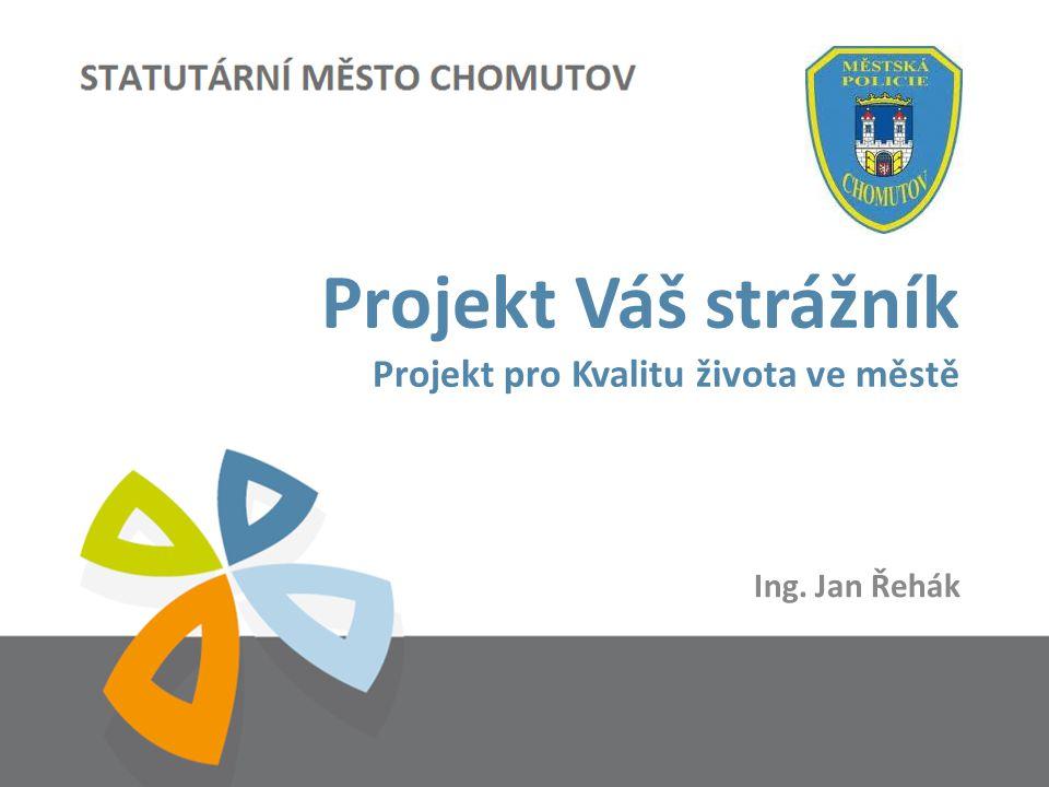 Projekt Váš strážník Projekt pro Kvalitu života ve městě Ing. Jan Řehák