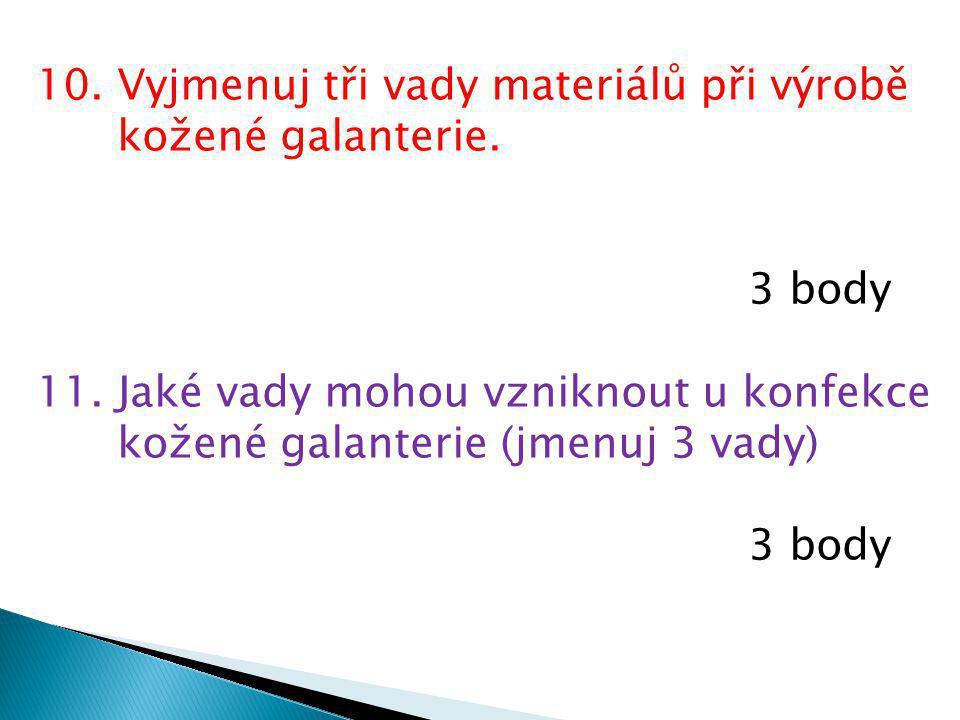 10. Vyjmenuj tři vady materiálů při výrobě kožené galanterie.