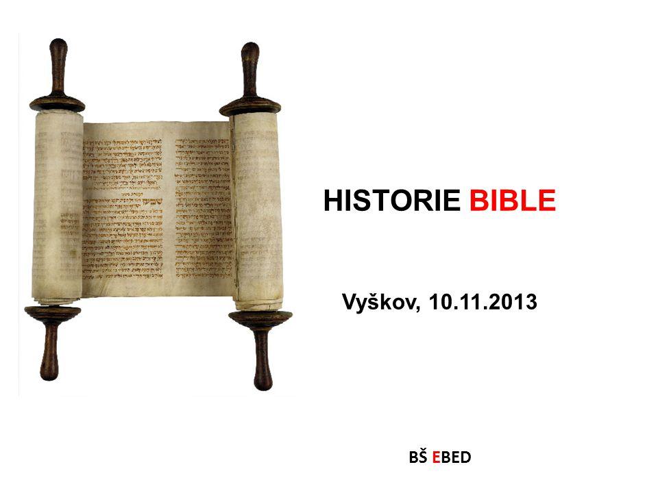 HISTORIE BIBLE Vyškov, 10.11.2013 BŠ EBED