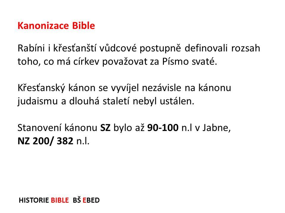 HISTORIE BIBLE BŠ EBED Rabíni i křesťanští vůdcové postupně definovali rozsah toho, co má církev považovat za Písmo svaté. Křesťanský kánon se vyvíjel
